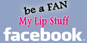 Become a My Lip Stuff FAN on Facebook